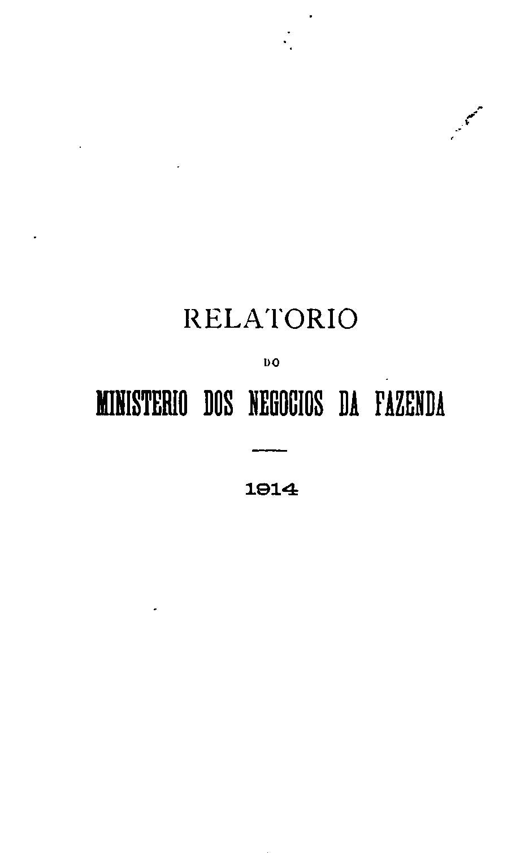 Ministerio da Fazenda - Relatório apresentado ao presidente da República dos Estados Unidos do Brazil pelo Ministro de Estado dos Negócios da Fazenda no anno de 1914, 26º da República - volume II