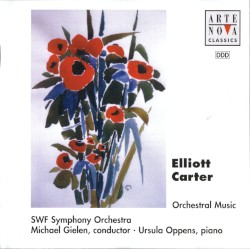 Orchestral Music by Elliott Carter ;   SWF Symphony Orchestra ,   Michael Gielen ,   Ursula Oppens