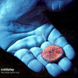 The Blue Room E.P. by Coldplay