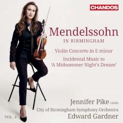 "Mendelssohn in Birmingham, Vol. 4: Violin Concerto in E minor / Incidental Music to ""A Midsummer Night's Dream"" by Mendelssohn ;   Jennifer Pike ,   City of Birmingham Symphony Orchestra ,   Edward Gardner"